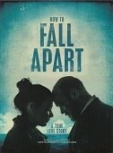 movie cover - How To Fall Apart - a true love story