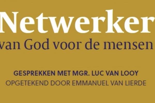 Afbeelding bij Netwerker van God voor de mensen. Gesprekken met mgr. Luc Van Looy.