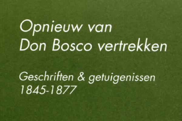 Afbeelding bij Opnieuw van Don Bosco vertrekken, Geschriften & getuigenissen 1845-1877