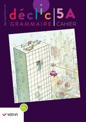 Déclic Grammaire 5A - Cahier