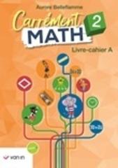Carrément Math 2 - Livre-Cahier A