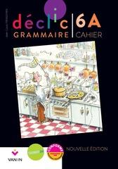 Déclic Grammaire 6 - Cahier A